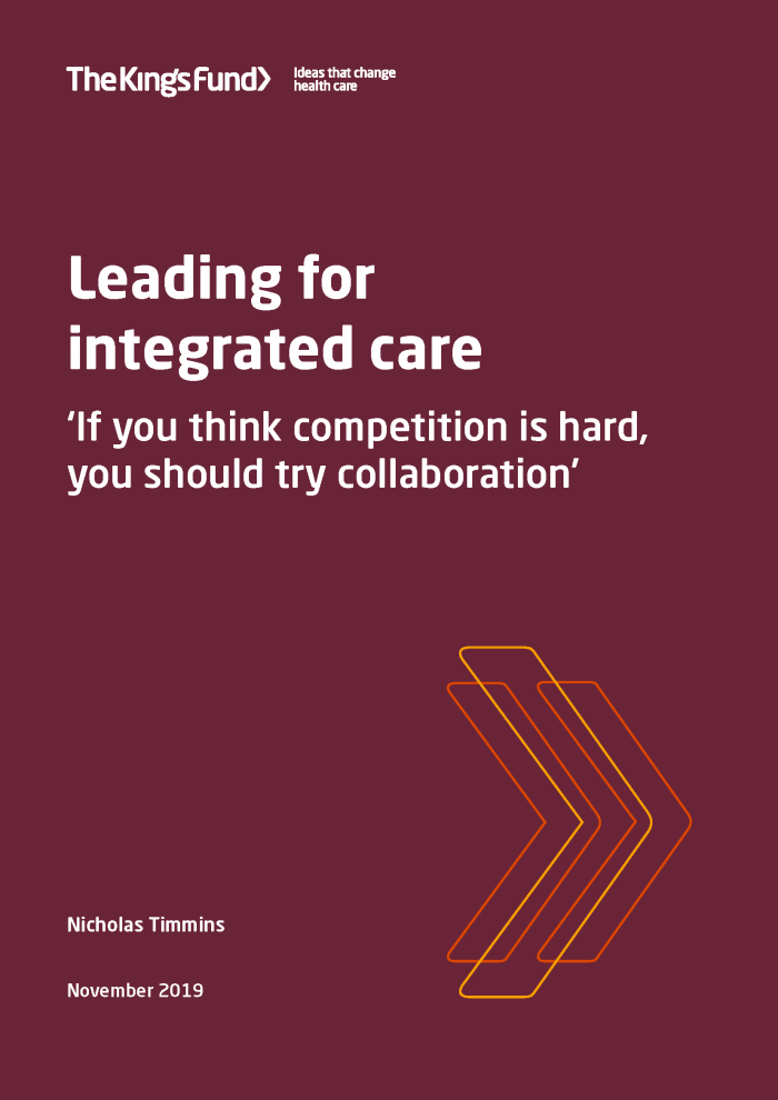 Leading for integrated care: 'If you think competition is hard, you should try collaboration'
