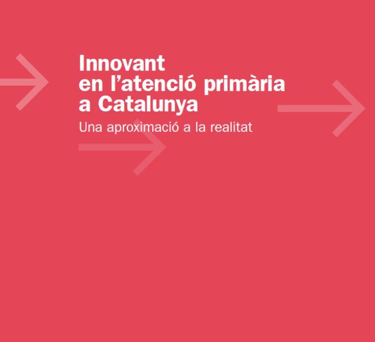 Innovant en l'atenció primària a Catalunya. Una aproximació a la realitata